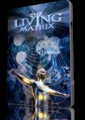 """Постер 1 из 1 из фильма """"Живая матрица"""" /The Living Matrix/ (2009)"""