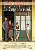 """Постер 1 из 1 из фильма """"Кафе у моста"""" /Le cafe du pont/ (2010)"""