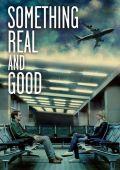 """Постер 1 из 1 из фильма """"Something Real and Good"""" /Something Real and Good/ (2013)"""