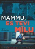 """Постер 2 из 2 из фильма """"Мама, я люблю тебя"""" /Mammu, es Tevi milu/ (2013)"""
