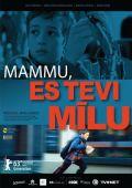 """Постер 1 из 2 из фильма """"Мама, я люблю тебя"""" /Mammu, es Tevi milu/ (2013)"""