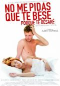 """Постер 1 из 2 из фильма """"Не проси меня поцеловать тебя, потому что я тебя поцелую"""" /No me pidas que te bese porque te besare/ (2008)"""