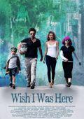 """Постер 2 из 3 из фильма """"Хотел бы я быть здесь"""" /Wish I Was Here/ (2014)"""