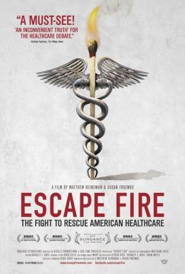 """Постер к фильму """"Избежать пожара: Борьба за спасение американской системы здравоохранения"""" /Escape Fire: The Fight to Rescue American Healthcare/ (2012)"""