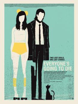 """Постер к фильму """"Everyone's Going to Die"""" /Everyone's Going to Die/ (2013)"""