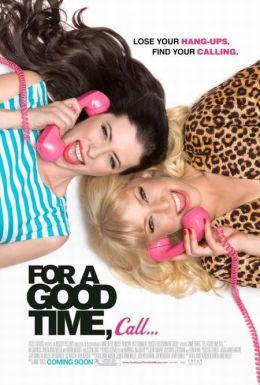 """Постер к фильму """"Если хочешь хорошо провести время, звони..."""" /For a Good Time, Call.../ (2012)"""