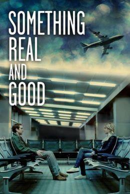 "Постер к фильму ""Something Real and Good"" /Something Real and Good/ (2013)"