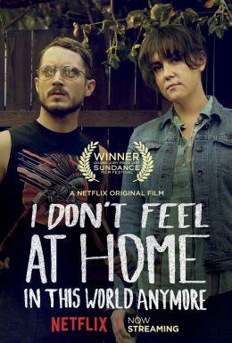 """Постер к фильму """"В этом мире я больше не чувствую себя как дома"""" /I Don't Feel at Home in This World Anymore/ (2017)"""