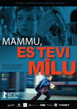 """Постер к фильму """"Мама, я люблю тебя"""" /Mammu, es Tevi milu/ (2013)"""