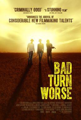 """Постер к фильму """"Мы должны выбраться из этого места"""" /Bad Turn Worse/ (2013)"""